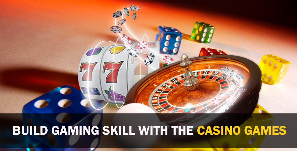 Build Gaming Skill with the Casino Games