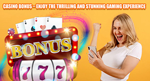 Casino Bonus – Enjoy the Thrilling and Stunning Gaming Experience