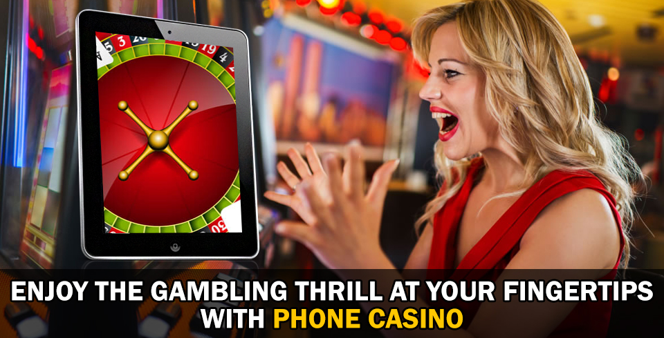 Enjoy the Gambling Thrill at Your Fingertips with Phone Casino