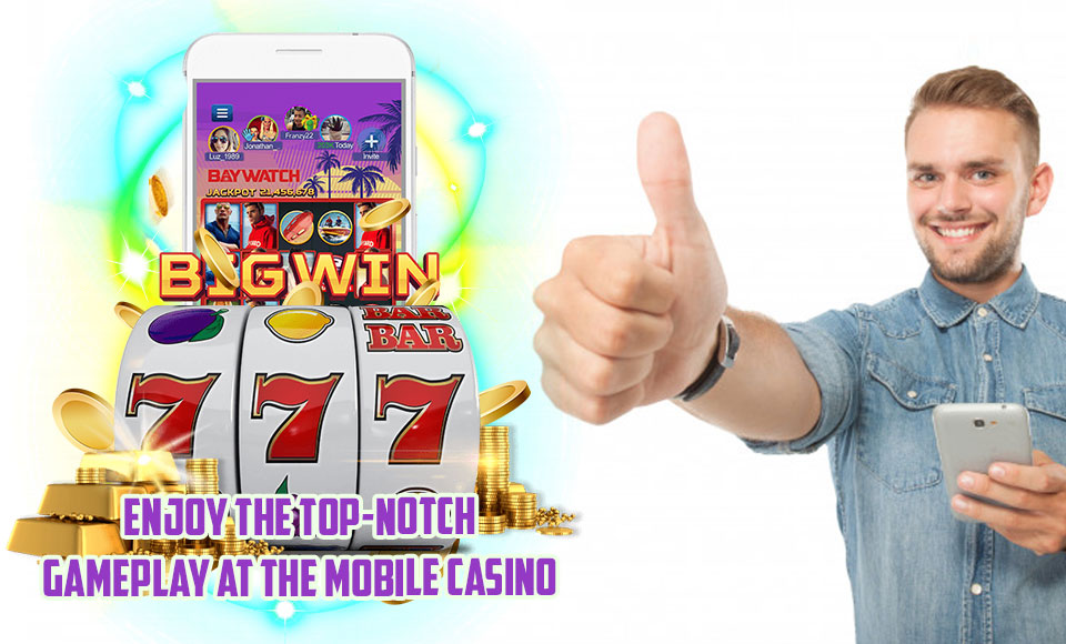 Enjoy the Top - Notch Gameplay at the Mobile Casino