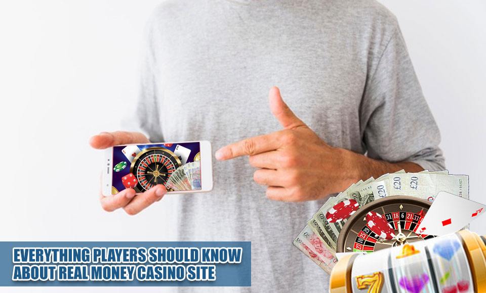 Everything Players Should Know About Real Money Casino Site