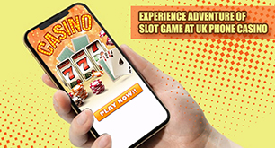 Experience Adventure of Slot Game at UK Phone Casino