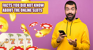 Facts You Didn't Know About The Online Slots