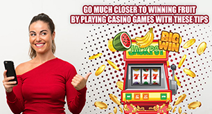 Go Much Closer To Winning Fruit by Playing Casino Games with These Tips