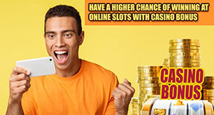 Have A Higher Chance Of Winning At Online Slots With Casino Bonus