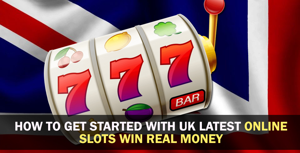 How To Get Started With UK Latest Online Slots Win Real Money