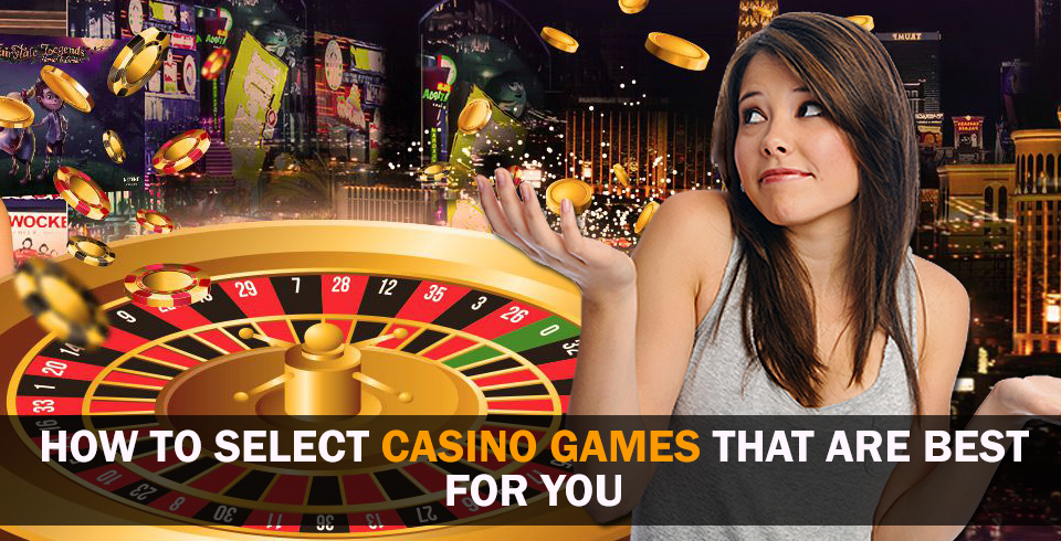 How To Select Casino Games That Are Best for You