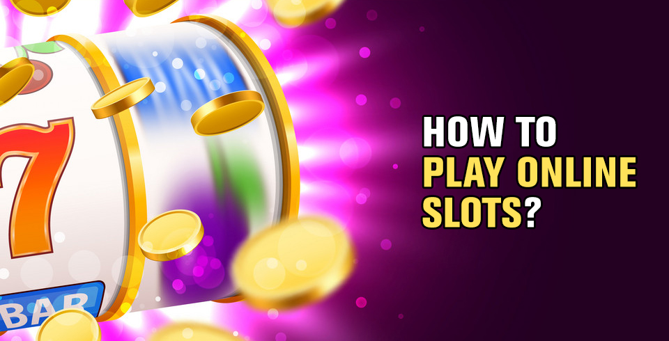 How to Play Online Slots?
