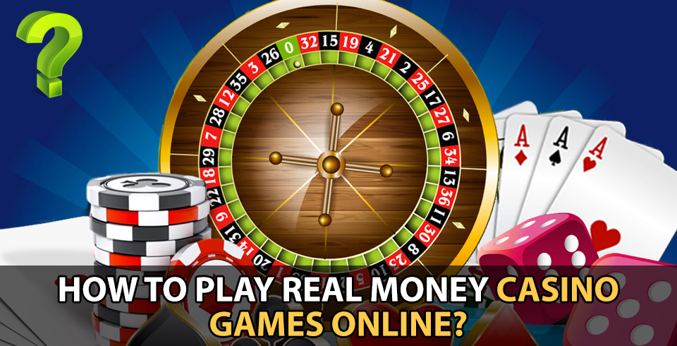 How to Play Real Money Casino Games Online?