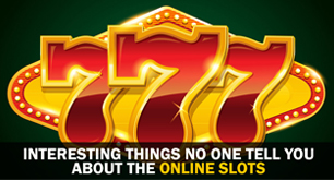 Interesting Things No One Tell You about the Online Slots