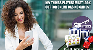 Key Things Players Must Look Out For Online Casino Games