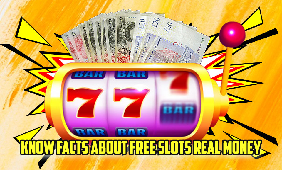 Know Facts About Free Slots Real Money