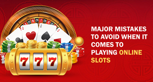 Major Mistakes to Avoid When It Comes To Playing Online Slots
