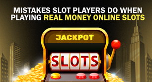 Mistakes Slot Players Do When Playing Real Money Online Slots