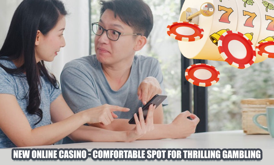 New Online Casino - Comfortable Spot for Thrilling Gambling