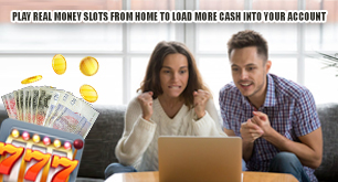 Play Real Money Slots from Home to Load More Cash into Your Account