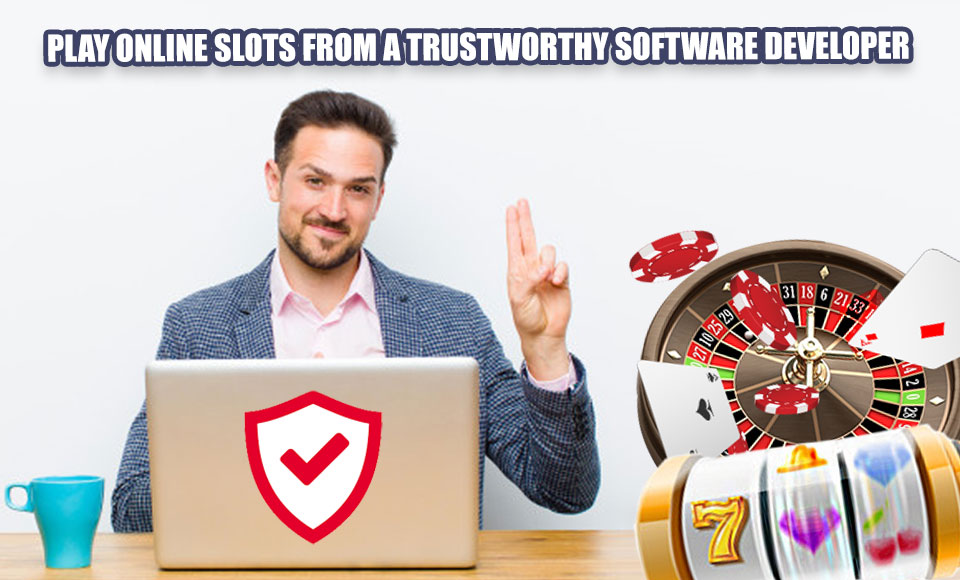 Play online slots from a trustworthy software developer