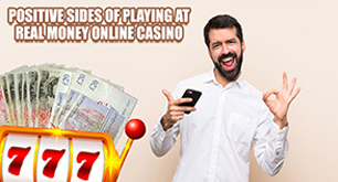 Positive Sides of Playing At Real Money Online Casino
