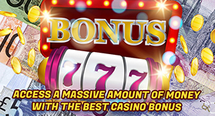 Access a Massive Amount of Money with the Best Casino Bonus