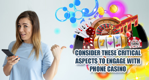 Consider These Critical Aspects to Engage With Phone Casino