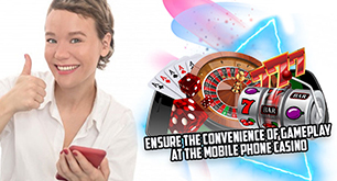 Ensure the Convenience of Gameplay at the Mobile Phone Casino