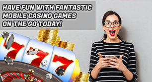 Have Fun With Fantastic Mobile Casino Games On The Go Today!
