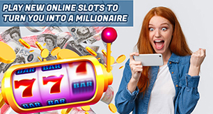 Play New Online Slots To Turn You Into A Millionaire