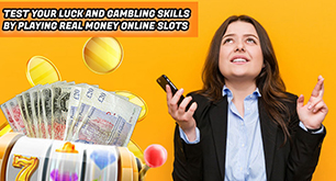 Test Your Luck and Gambling Skills by Playing Real Money Online Slots