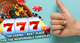 Top Casino – Best Place for the Responsible Gameplay