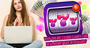 Why Online Casino Games For Real Money Are In Demand?