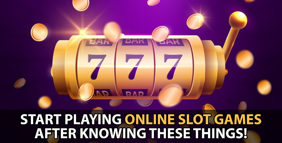 Start Playing Online Slot Games After Knowing These Things!