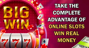 Take the Complete Advantage of Online Slots Win Real Money