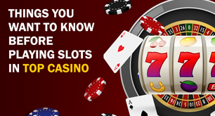 Things You Want To Know Before Playing Slots In Top Casino