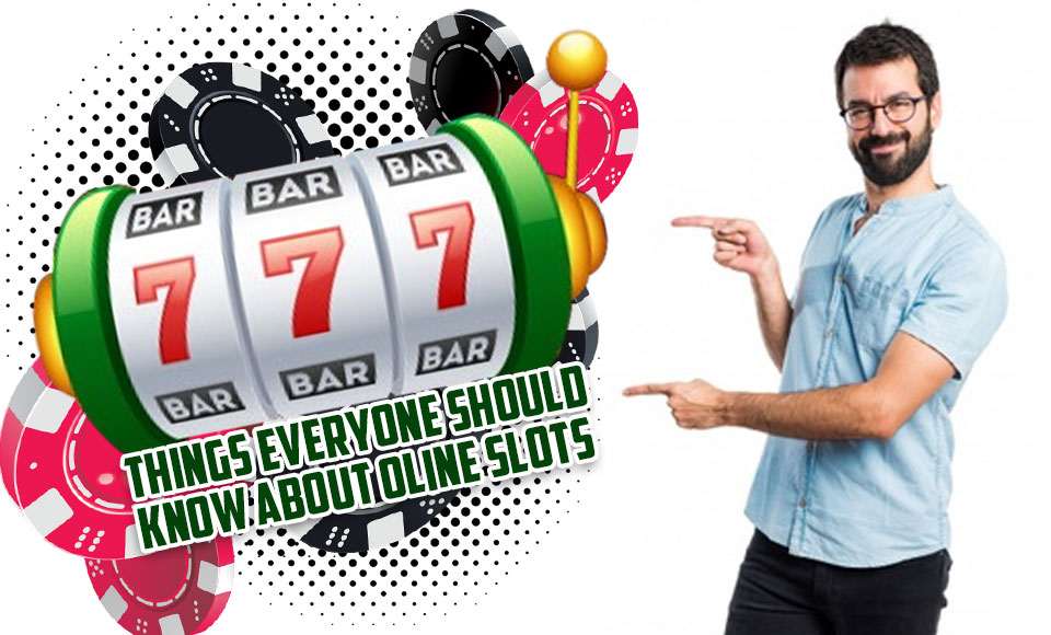 Things everyone should know about Online Slots