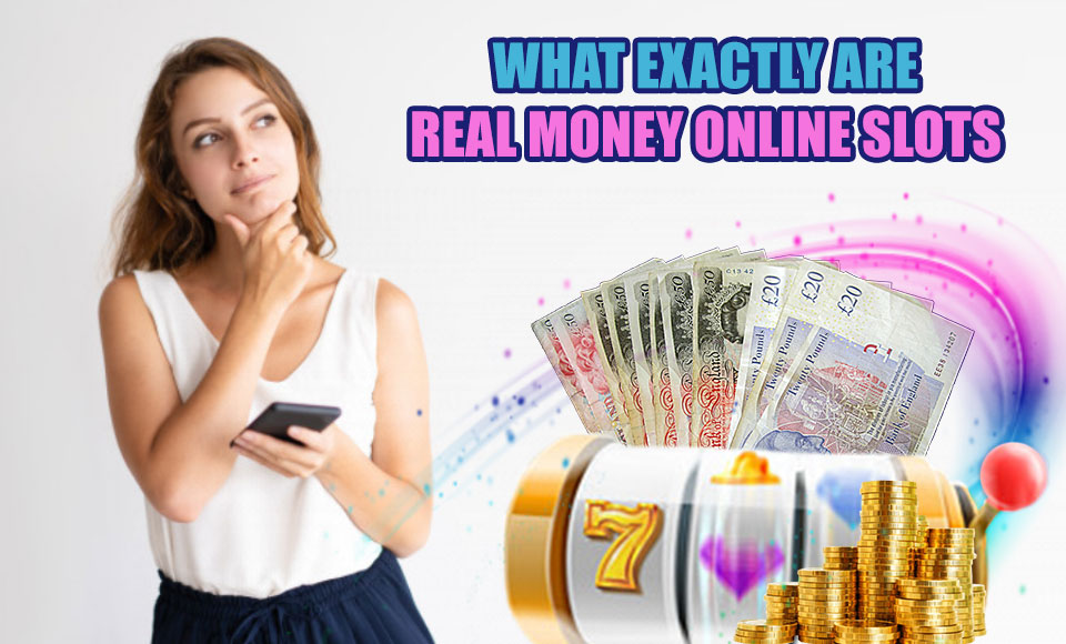 What Exactly are Real Money Online Slots