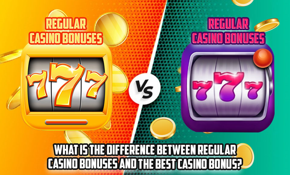 What Is The Difference Between Regular Casino Bonuses And The Best Casino Bonus?