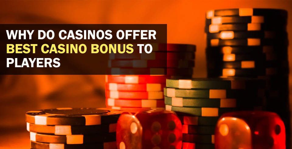 Why Do Casinos Offer Best Casino Bonus To Players