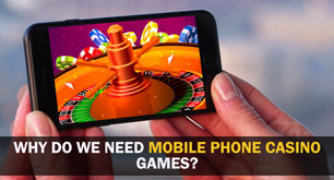 Why Do We Need Mobile Phone Casino Games?