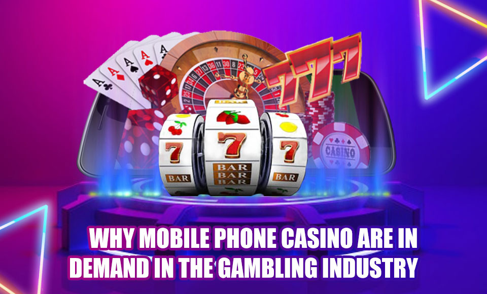 Why mobile phone casino are in demand in the gambling industry
