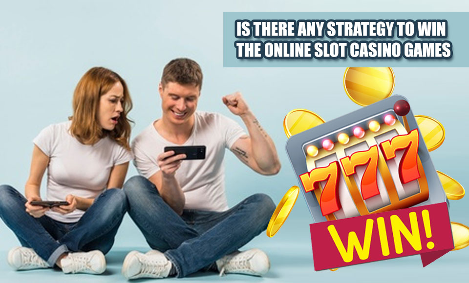 Is there any strategy to win the online slot casino games