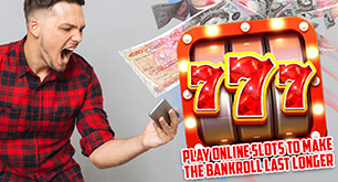 Play Online Slots to Make the Bankroll Last Longer